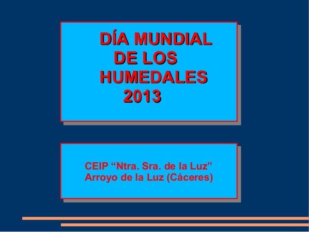 """DÍA MUNDIAL   DE LOS  HUMEDALES     2013CEIP """"Ntra. Sra. de la Luz""""CEIP """"Ntra. Sra. de la Luz""""Arroyo de la Luz (Cáceres)Ar..."""