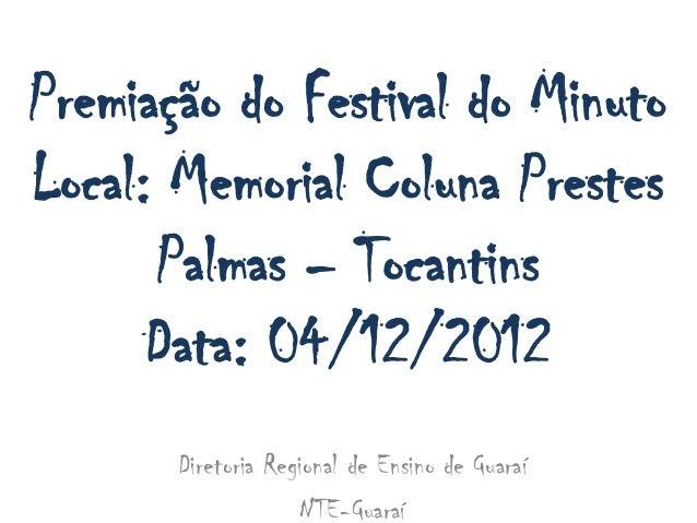 Premiação do Festival do MinutoLocal: Memorial Coluna Prestes      Palmas – Tocantins      Data: 04/12/2012       Diretori...