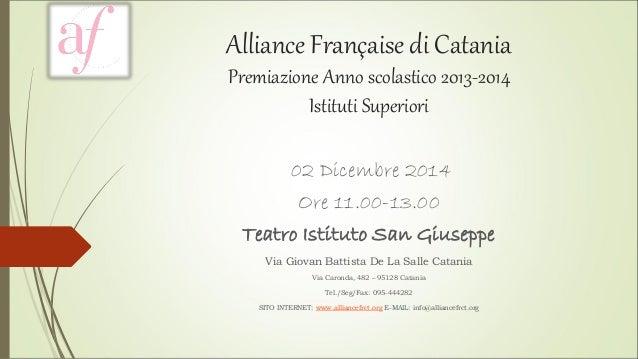 Alliance Française di Catania Premiazione Anno scolastico 2013-2014Istituti Superiori  02 Dicembre 2014  Ore 11.00-13.00  ...