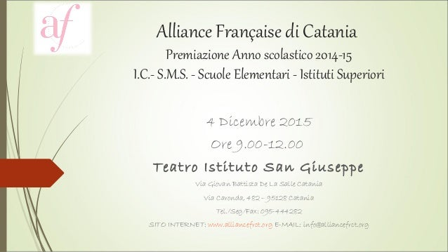 Alliance Française di Catania Premiazione Anno scolastico 2014-15 I.C.- S.M.S. - Scuole Elementari - Istituti Superiori 4 ...