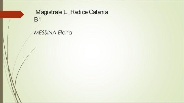 MagistraleL. RadiceCatania B1 MESSINA Elena