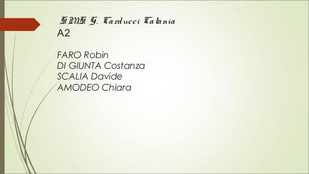 S.M.S. G. Carducci Catania A2 FARO Robin DI GIUNTA Costanza SCALIA Davide AMODEO Chiara