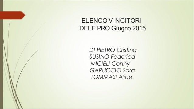 ELENCO VINCITORI DELF PRO Giugno 2015 DI PIETRO Cristina SUSINO Federica MICIELI Conny GARUCCIO Sara TOMMASI Alice