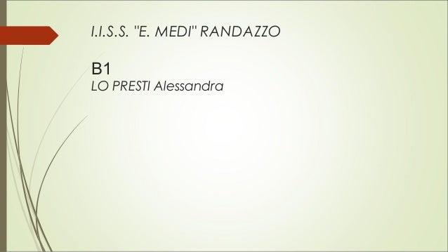 """I.I.S.S. """"E. MEDI"""" RANDAZZO B1 LO PRESTI Alessandra"""