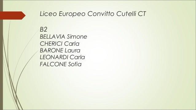 Liceo Europeo Convitto Cutelli CT B2 BELLAVIA Simone CHERICI Carla BARONE Laura LEONARDI Carla FALCONE Sofia