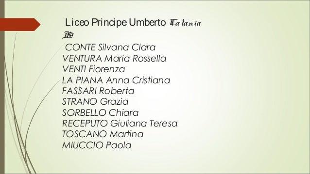 Liceo PrincipeUmberto Catania B2 CONTE Silvana Clara VENTURA Maria Rossella VENTI Fiorenza LA PIANA Anna Cristiana FASSARI...