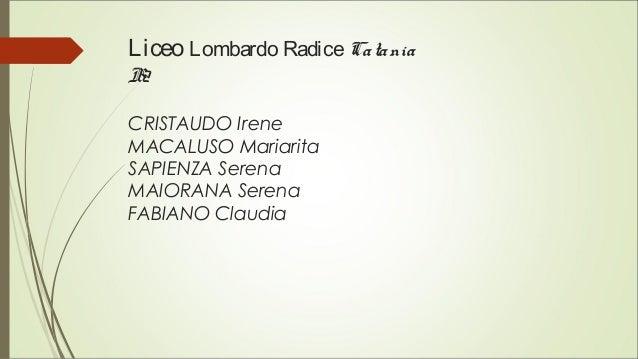 Liceo Lombardo RadiceCatania B2 CRISTAUDO Irene MACALUSO Mariarita SAPIENZA Serena MAIORANA Serena FABIANO Claudia