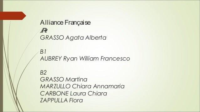 AllianceFrançaise A2 GRASSO Agata Alberta B1 AUBREY Ryan William Francesco B2 GRASSO Martina MARZULLO Chiara Annamaria CAR...