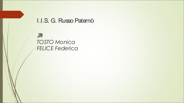 I.I.S. G. Russo Paternò B1 TOSTO Monica FELICE Federica