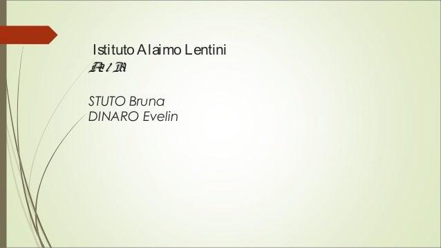 IstitutoAlaimo Lentini A2/ B1 STUTO Bruna DINARO Evelin
