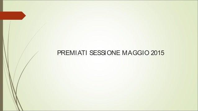 PREMIATI SESSIONE MAGGIO 2015