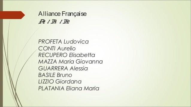 AllianceFrançaise A2 / B1 / B2 PROFETA Ludovica CONTI Aurelio RECUPERO Elisabetta MAZZA Maria Giovanna GUARRERA Alessia BA...