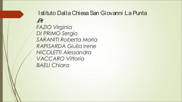 Istituto DallaChiesaSan Giovanni LaPunta A2 FAZIO Virginia DI PRIMO Sergio SARANITI Roberta Maria RAPISARDA Giulia Irene N...