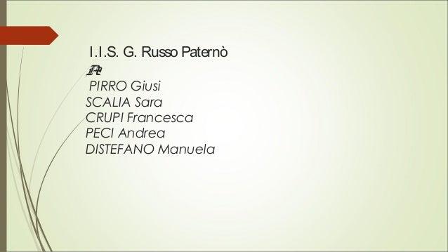 I.I.S. G. Russo Paternò A2 PIRRO Giusi SCALIA Sara CRUPI Francesca PECI Andrea DISTEFANO Manuela