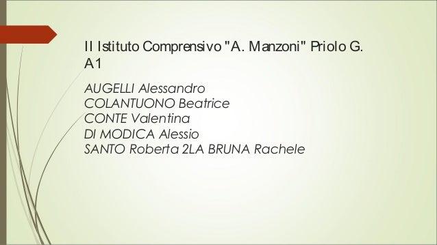 """II Istituto Comprensivo """"A. Manzoni"""" Priolo G. A1 AUGELLI Alessandro COLANTUONO Beatrice CONTE Valentina DI MODICA Alessio..."""