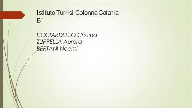 Istituto Turrisi ColonnaCatania B1 LICCIARDELLO Cristina ZUPPELLA Aurora BERTANI Noemi
