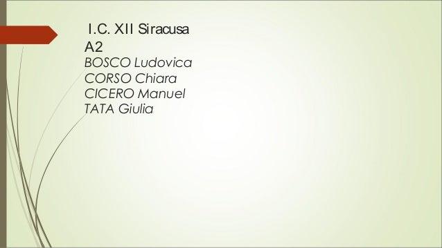 I.C. XII Siracusa A2 BOSCO Ludovica CORSO Chiara CICERO Manuel TATA Giulia