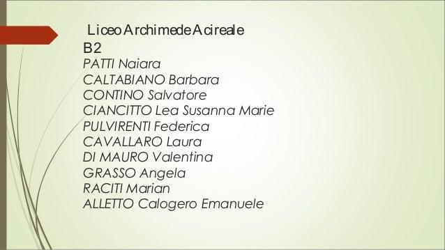 LiceoArchimedeAcireale B2 PATTI Naiara CALTABIANO Barbara CONTINO Salvatore CIANCITTO Lea Susanna Marie PULVIRENTI Federic...