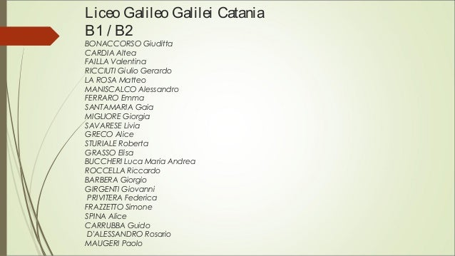Liceo Galileo Galilei Catania B1 / B2 BONACCORSO Giuditta CARDIA Altea FAILLA Valentina RICCIUTI Giulio Gerardo LA ROSA Ma...