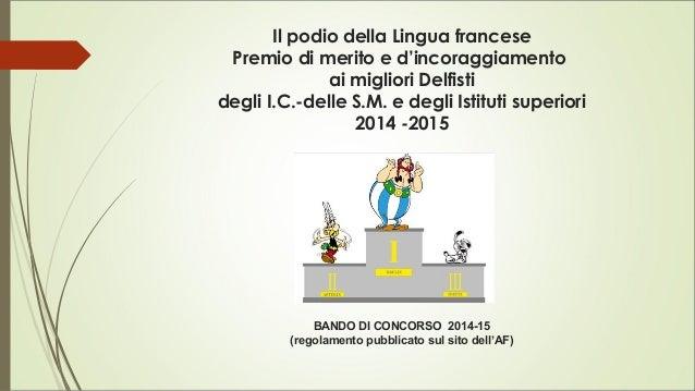 Il podio della Lingua francese Premio di merito e d'incoraggiamento ai migliori Delfisti degli I.C.-delle S.M. e degli Ist...