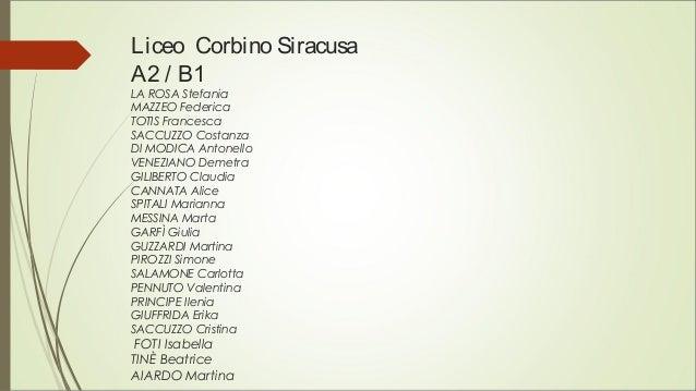 Liceo Corbino Siracusa A2 / B1 LA ROSA Stefania MAZZEO Federica TOTIS Francesca SACCUZZO Costanza DI MODICA Antonello VENE...