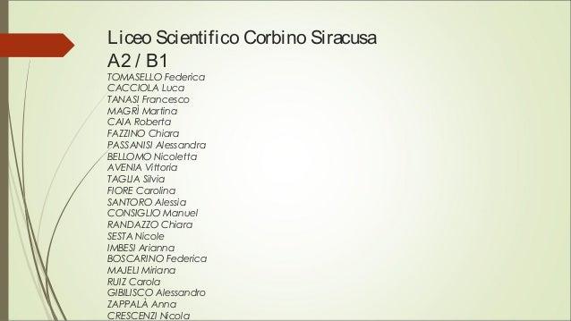 Liceo Scientifico Corbino Siracusa A2 / B1 TOMASELLO Federica CACCIOLA Luca TANASI Francesco MAGRÌ Martina CAIA Roberta FA...