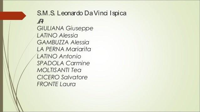 S.M.S. Leonardo DaVinci Ispica A1 GIULIANA Giuseppe LATINO Alessia GAMBUZZA Alessia LA PERNA Mariarita LATINO Antonio SPAD...