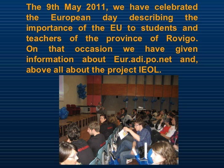 The 9th May 2011, we have celebrated the European day describing the importance of the EU to students and teachers of the ...