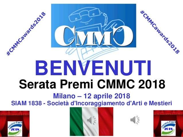Serata Premi CMMC 2018 Milano – 12 aprile 2018 SIAM 1838 - Società d'Incoraggiamento d'Arti e Mestieri BENVENUTI