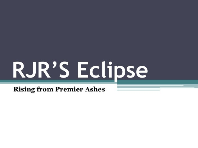 RJR'S Eclipse Rising from Premier Ashes
