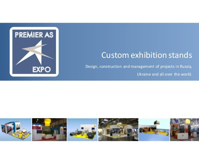 Custom exhibition stands Design, construction and management of projects in Russia, Ukraine and all over the world.