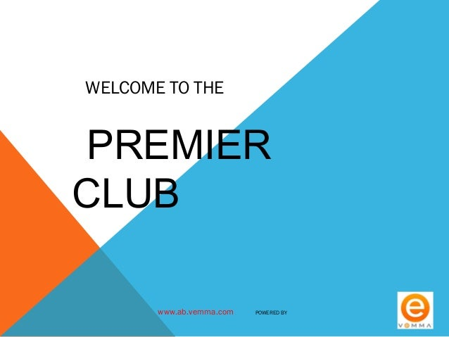 WELCOME TO THE  PREMIER  CLUB  www.ab.vemma.com POWERED BY