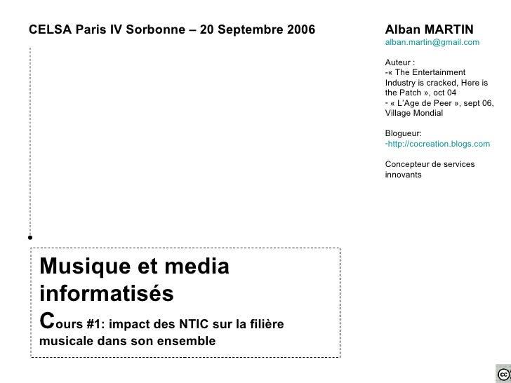 Musique et media informatisés C ours #1: impact des NTIC sur la filière musicale dans son ensemble CELSA Paris IV Sorbonne...