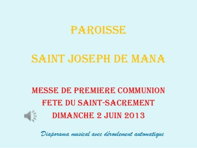 PAROISSE SAINT JOSEPH DE MANA MESSE DE PREMIERE COMMUNION FETE DU SAINT-SACREMENT DIMANCHE 2 JUIN 2013 Diaporama musical a...