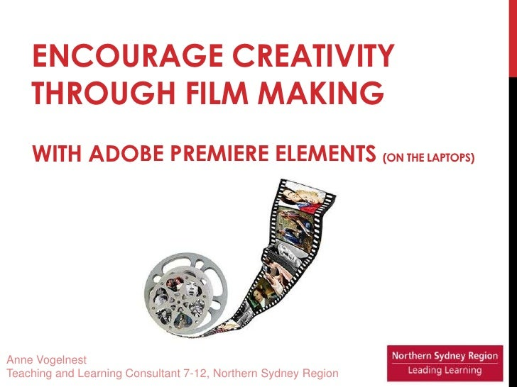 Encourage creativity through film making with Adobe Premiere Elements (on the laptops)<br />Anne Vogelnest<br />Teaching a...