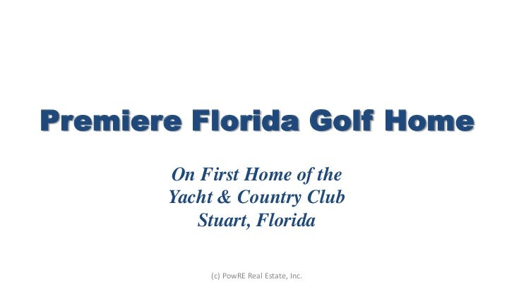 Premiere Florida Golf Home<br />On First Home of the <br />Yacht & Country Club<br />Stuart, Florida <br />(c) PowRE Real ...