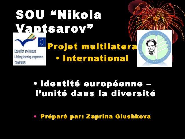"""SOU """"Nikola Vaptsarov"""" • Pr ojet multilater al • Inter national • Identité eur opéenne – l'unité dans la diver sité • Prép..."""