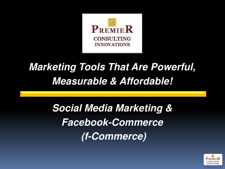 Marketing Tools That Are Powerful,    Measurable & Affordable!    Social Media Marketing &     Facebook-Commerce          ...