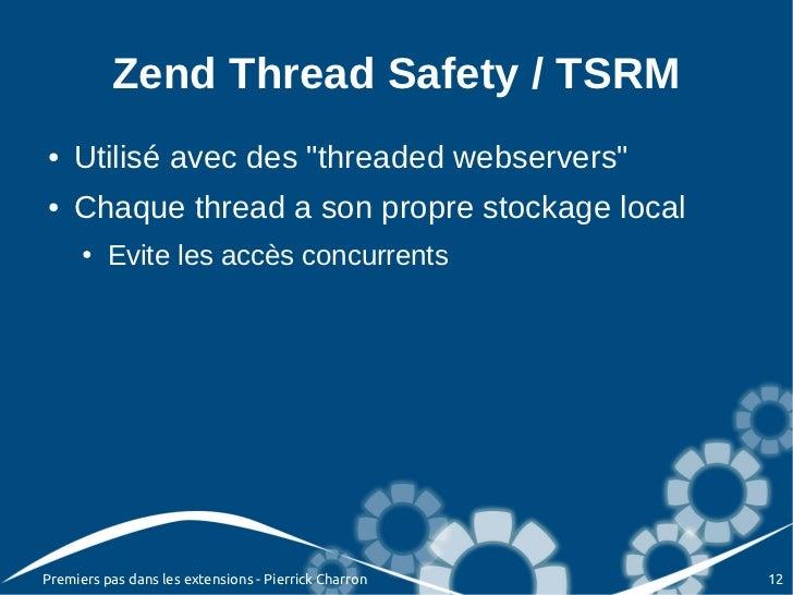 "Zend Thread Safety / TSRM●   Utilisé avec des ""threaded webservers""●   Chaque thread a son propre stockage local      ●   ..."