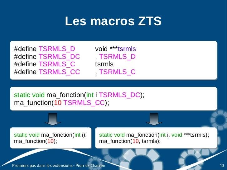 Les macros ZTS #define TSRMLS_D #define TSRMLS_D                            void ***tsrmls                                ...