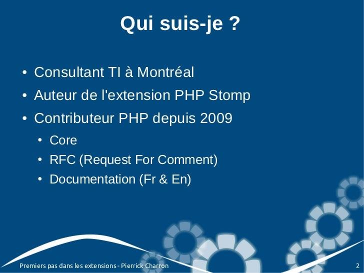 Qui suis-je ?●   Consultant TI à Montréal●   Auteur de lextension PHP Stomp●   Contributeur PHP depuis 2009      ●   Core ...