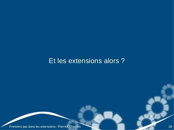 Et les extensions alors ?Premiers pas dans les extensions - Pierrick Charron     28