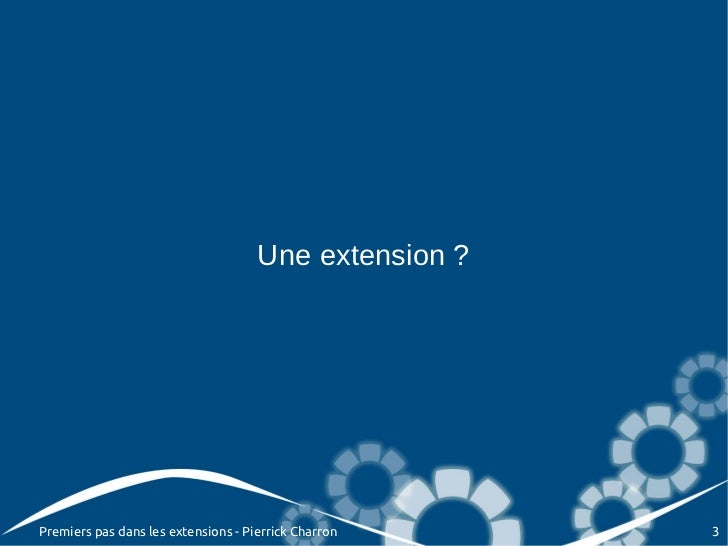 Une extension ?Premiers pas dans les extensions - Pierrick Charron    3