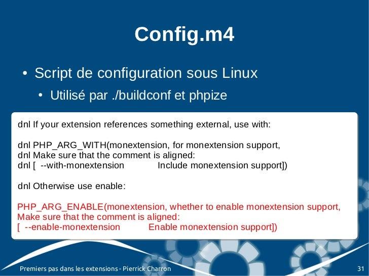 Config.m4 ●   Script de configuration sous Linux      ●   Utilisé par ./buildconf et phpizednl If your extension reference...
