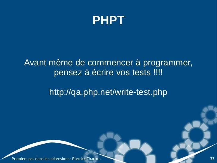 PHPT       Avant même de commencer à programmer,              pensez à écrire vos tests !!!!                     http://qa...
