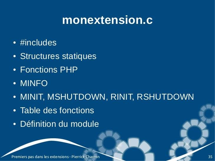 monextension.c●   #includes●   Structures statiques●   Fonctions PHP●   MINFO●   MINIT, MSHUTDOWN, RINIT, RSHUTDOWN●   Tab...