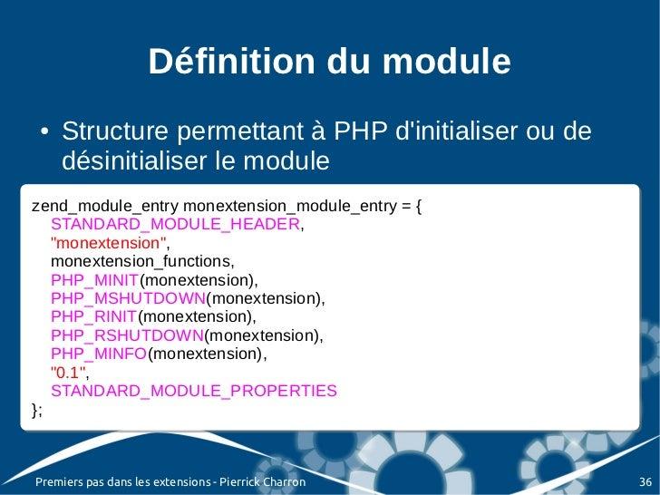 Définition du module●   Structure permettant à PHP dinitialiser ou de    désinitialiser le modulezend_module_entry monexte...