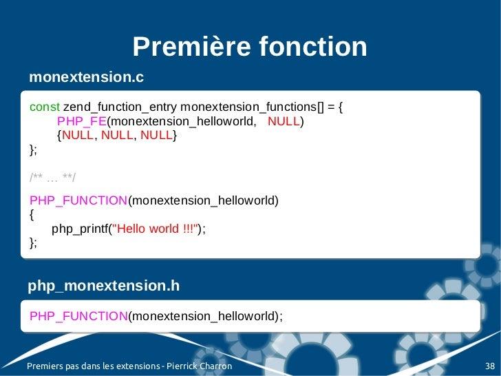 Première fonctionmonextension.cconst zend_function_entry monextension_functions[] = {{const zend_function_entry monextensi...
