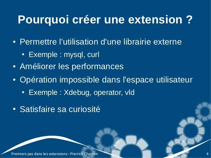 Pourquoi créer une extension ?●   Permettre lutilisation dune librairie externe      ●   Exemple : mysql, curl●   Améliore...