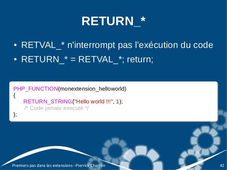 RETURN_*●   RETVAL_* ninterrompt pas lexécution du code●   RETURN_* = RETVAL_*; return;PHP_FUNCTION(monextension_helloworl...